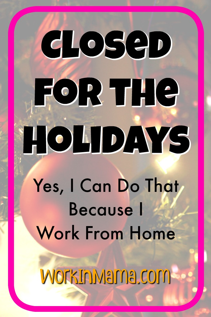 Close for the Holiday - My Working From Home Schedule