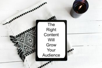 The Right Content Will Grow Your Audience