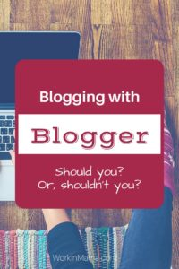 Blogging with Blogger – Should I or Shouldn't I?