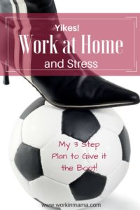 Working From Home and Stress? Here's My 3 Step Plan to Give it the Boot!